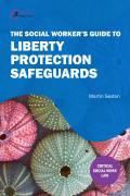 The Social Worker's Guide to Liberty Protection Safeguards